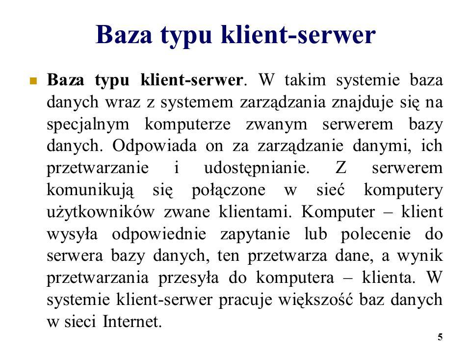 5 Baza typu klient-serwer Baza typu klient-serwer. W takim systemie baza danych wraz z systemem zarządzania znajduje się na specjalnym komputerze zwan