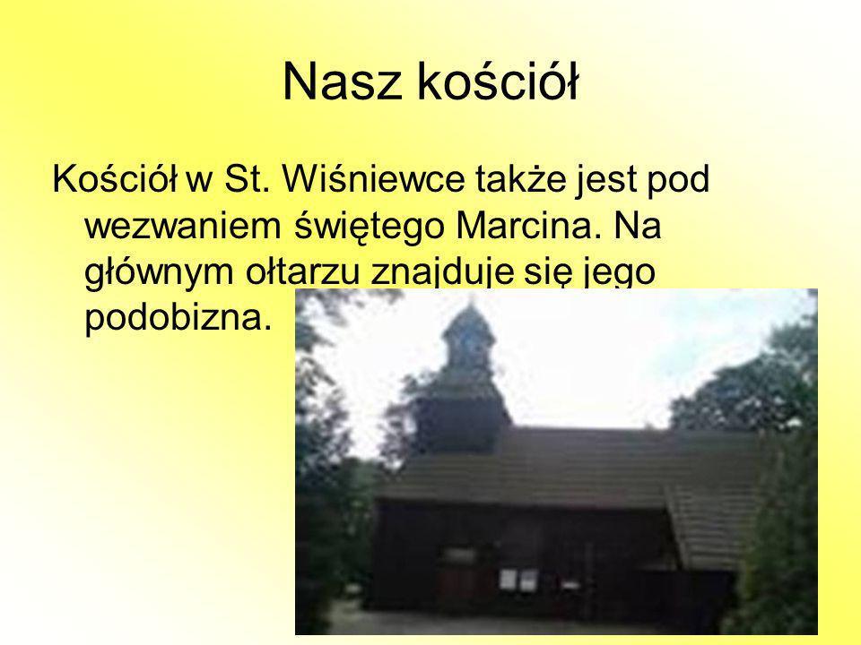 Nasz kościół Kościół w St. Wiśniewce także jest pod wezwaniem świętego Marcina. Na głównym ołtarzu znajduje się jego podobizna.