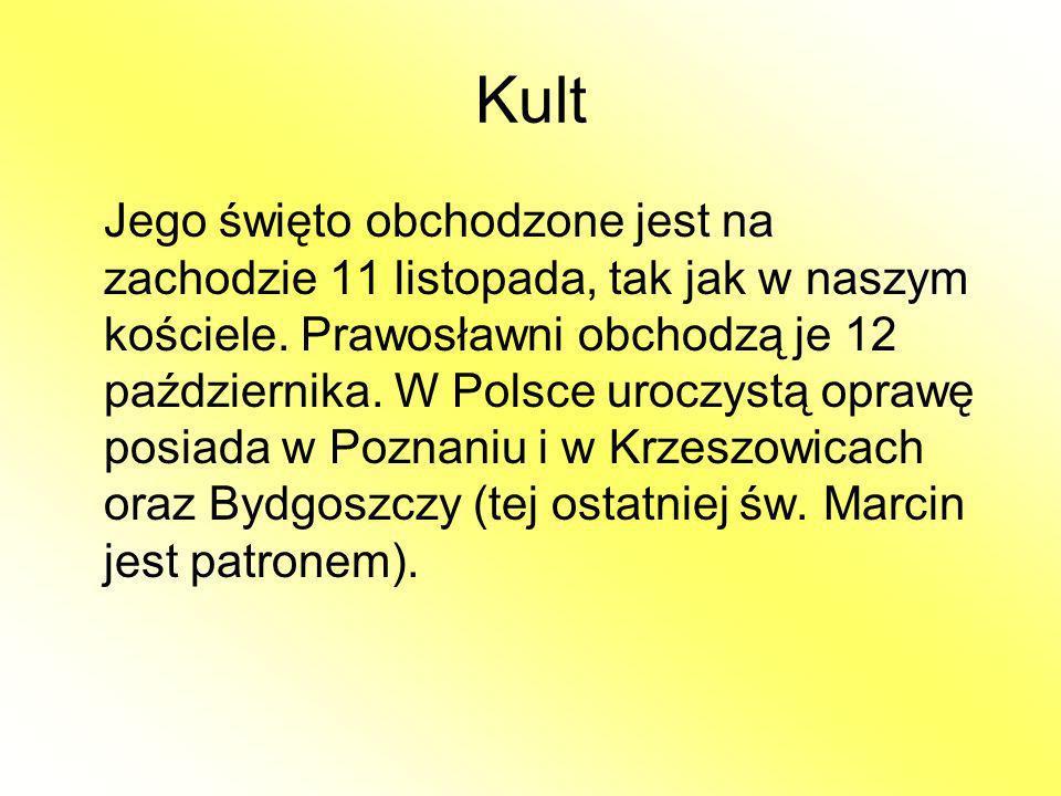 Kult Jego święto obchodzone jest na zachodzie 11 listopada, tak jak w naszym kościele. Prawosławni obchodzą je 12 października. W Polsce uroczystą opr
