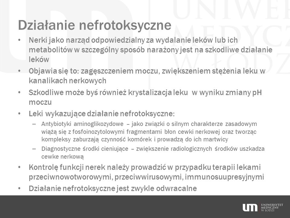 Działanie nefrotoksyczne Nerki jako narząd odpowiedzialny za wydalanie leków lub ich metabolitów w szczególny sposób narażony jest na szkodliwe działa