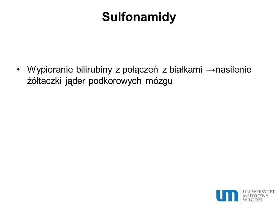 Sulfonamidy Wypieranie bilirubiny z połączeń z białkami nasilenie żółtaczki jąder podkorowych mózgu