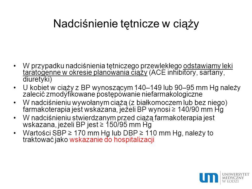 Nadciśnienie tętnicze w ciąży W przypadku nadciśnienia tętniczego przewlekłego odstawiamy leki taratogenne w okresie planowania ciąży (ACE inhibitory,