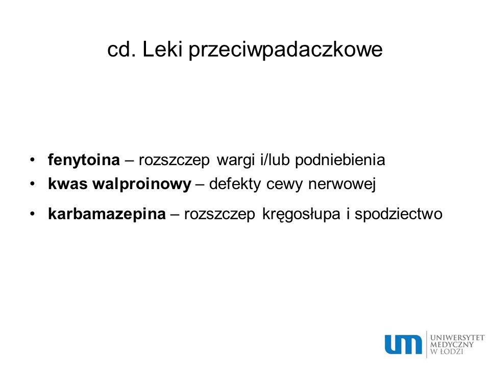 cd. Leki przeciwpadaczkowe fenytoina – rozszczep wargi i/lub podniebienia kwas walproinowy – defekty cewy nerwowej karbamazepina – rozszczep kręgosłup