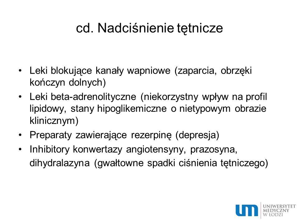 cd. Nadciśnienie tętnicze Leki blokujące kanały wapniowe (zaparcia, obrzęki kończyn dolnych) Leki beta-adrenolityczne (niekorzystny wpływ na profil li