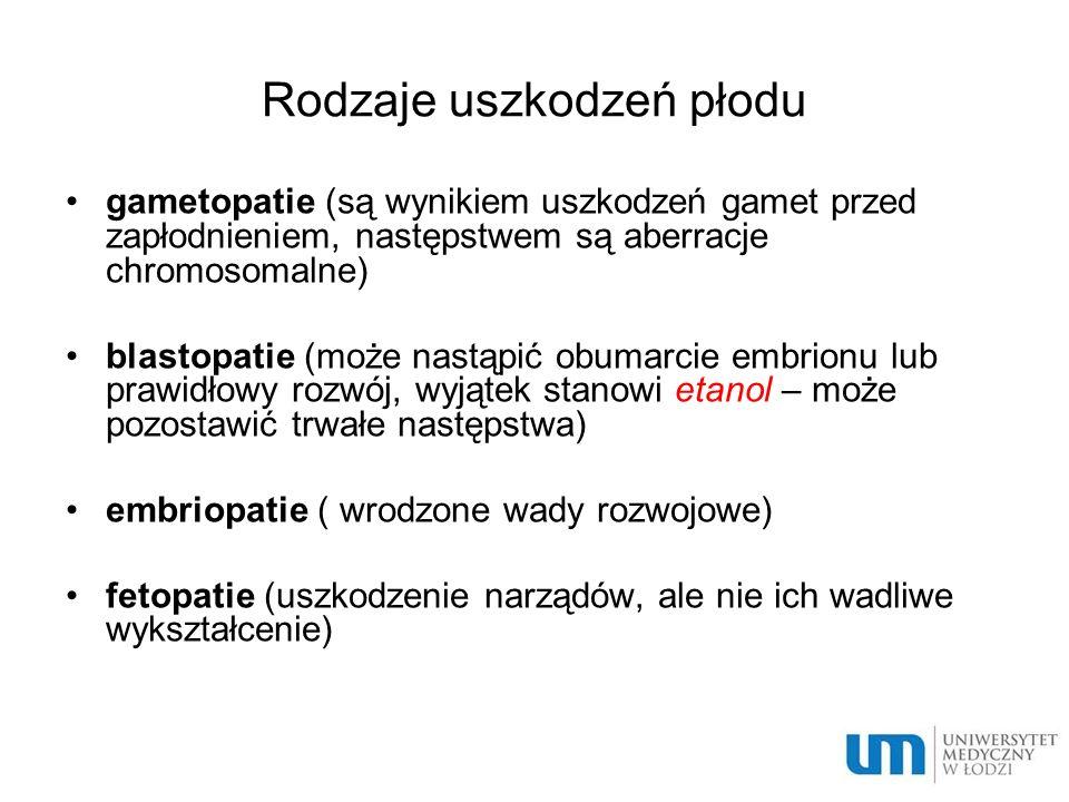 Rodzaje uszkodzeń płodu gametopatie (są wynikiem uszkodzeń gamet przed zapłodnieniem, następstwem są aberracje chromosomalne) blastopatie (może nastąp