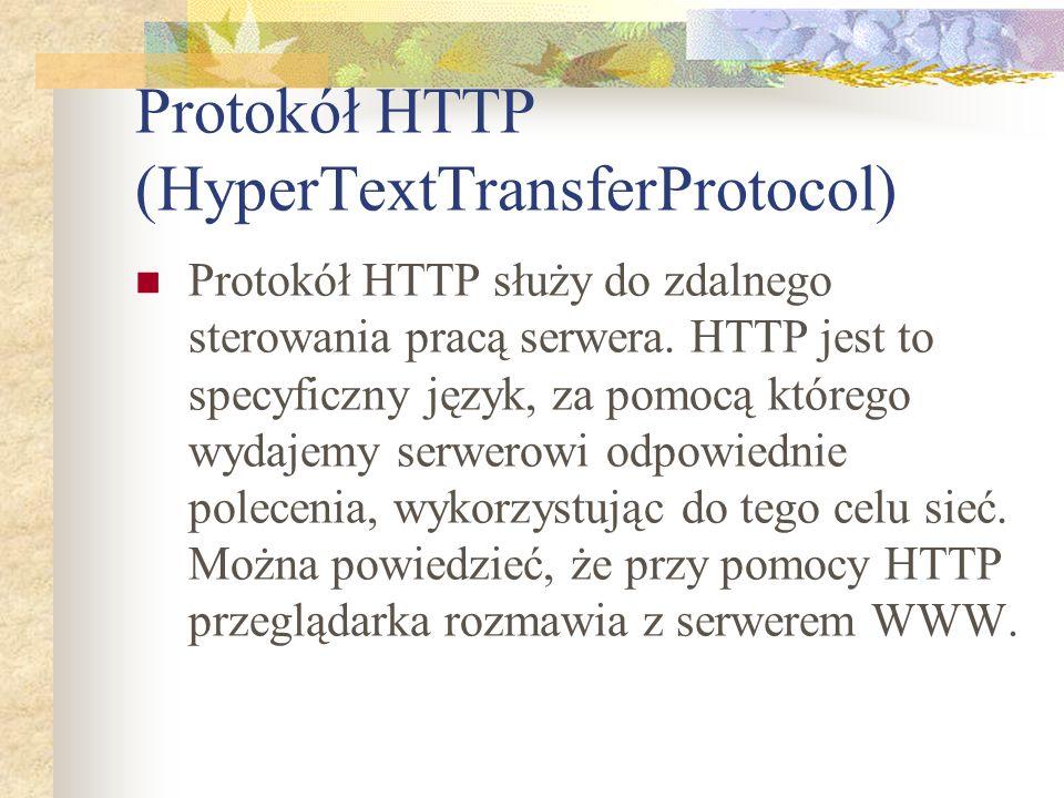 Protokół HTTP (HyperTextTransferProtocol) Protokół HTTP służy do zdalnego sterowania pracą serwera. HTTP jest to specyficzny język, za pomocą którego
