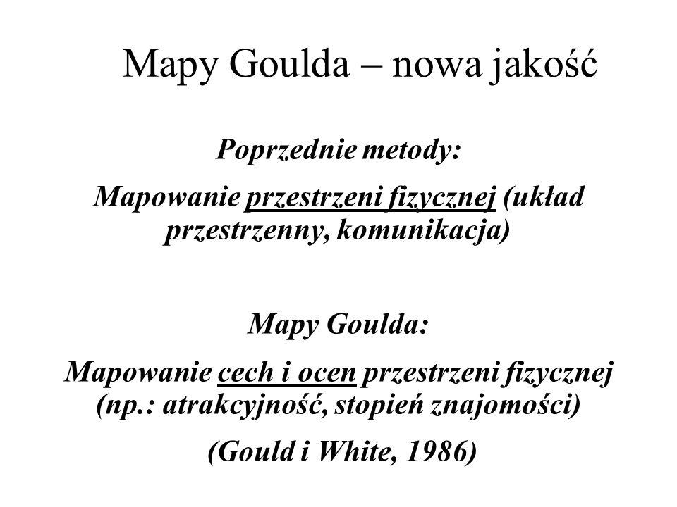 Mapy Goulda – nowa jakość Poprzednie metody: Mapowanie przestrzeni fizycznej (układ przestrzenny, komunikacja) Mapy Goulda: Mapowanie cech i ocen przestrzeni fizycznej (np.: atrakcyjność, stopień znajomości) (Gould i White, 1986)