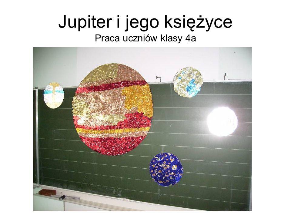 Jupiter i jego księżyce Praca uczniów klasy 4a