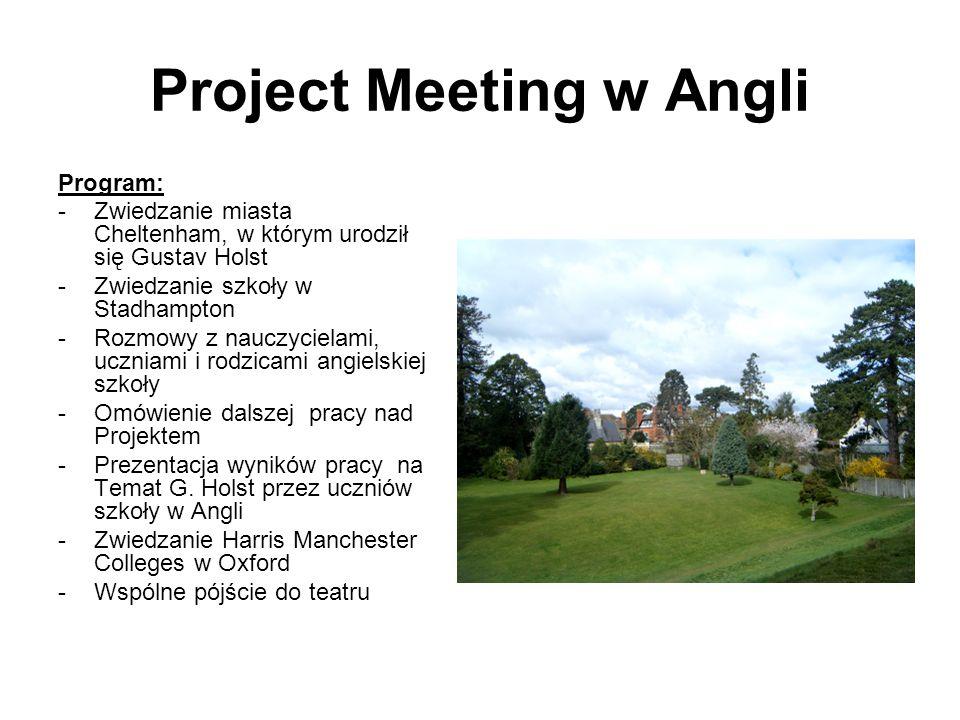 Project Meeting w Angli Program: -Zwiedzanie miasta Cheltenham, w którym urodził się Gustav Holst -Zwiedzanie szkoły w Stadhampton -Rozmowy z nauczyci