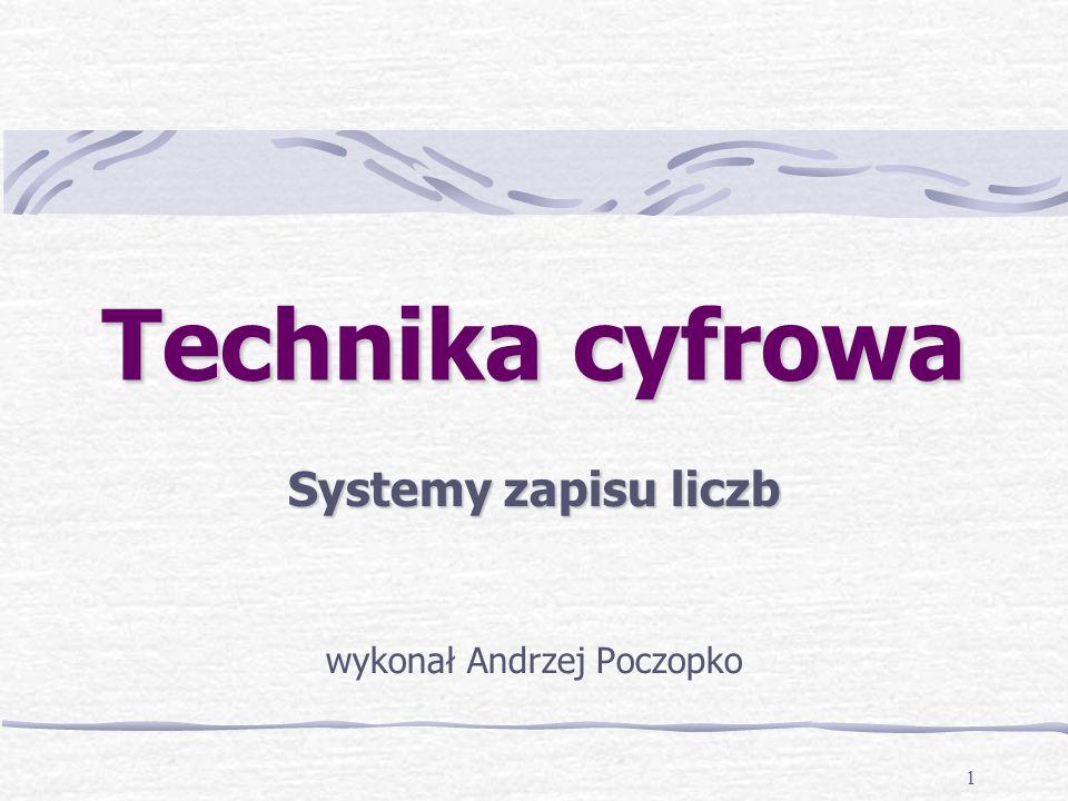 1 Technika cyfrowa Systemy zapisu liczb wykonał Andrzej Poczopko