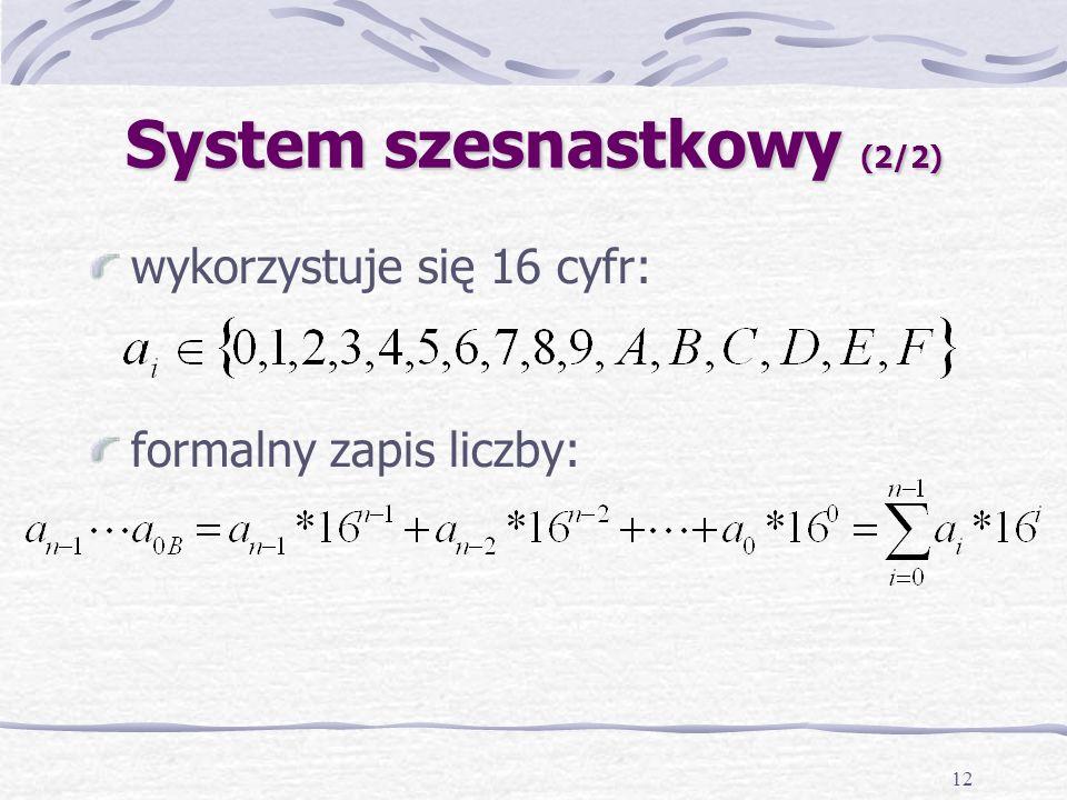12 System szesnastkowy (2/2) wykorzystuje się 16 cyfr: formalny zapis liczby:
