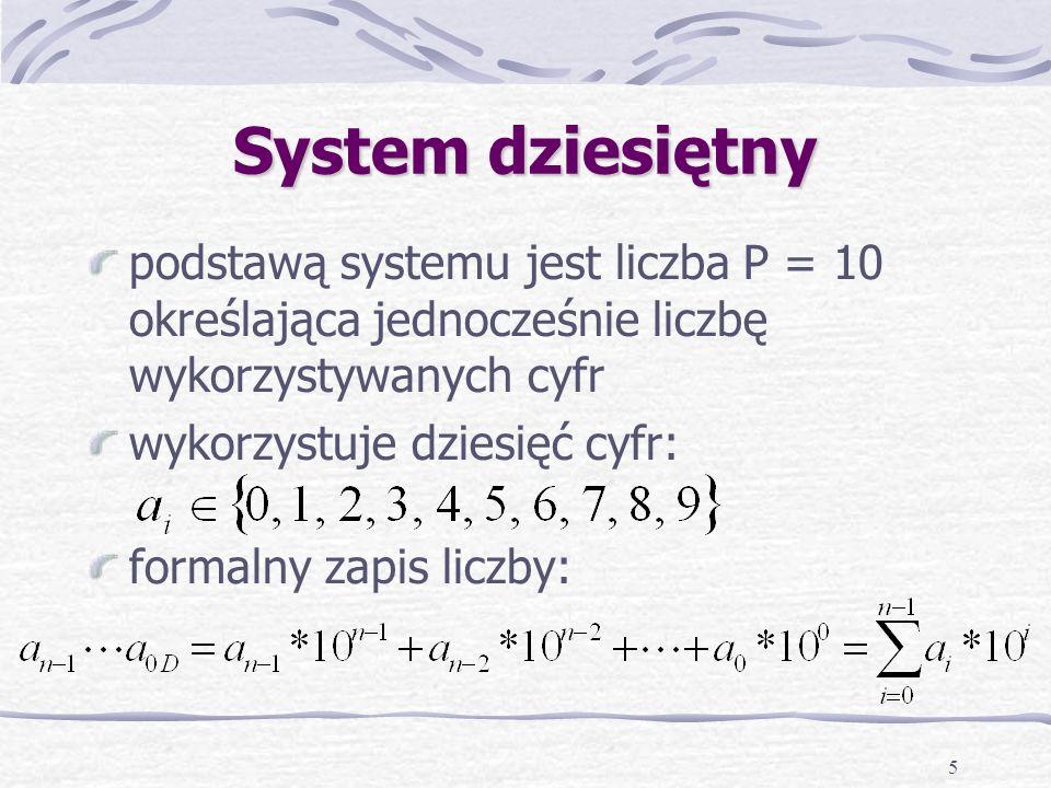 5 System dziesiętny podstawą systemu jest liczba P = 10 określająca jednocześnie liczbę wykorzystywanych cyfr wykorzystuje dziesięć cyfr: formalny zapis liczby: