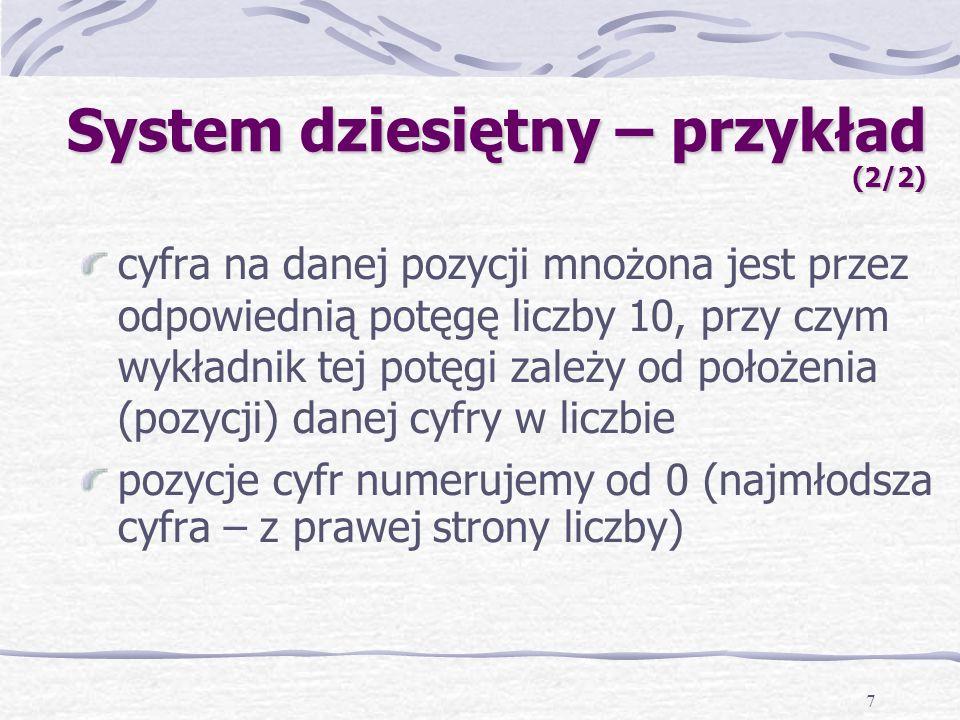 7 System dziesiętny – przykład (2/2) cyfra na danej pozycji mnożona jest przez odpowiednią potęgę liczby 10, przy czym wykładnik tej potęgi zależy od