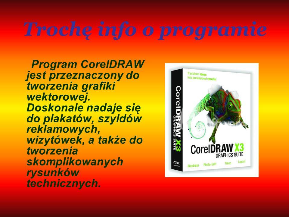 Trochę info o programie Program CorelDRAW jest przeznaczony do tworzenia grafiki wektorowej. Doskonale nadaje się do plakatów, szyldów reklamowych, wi