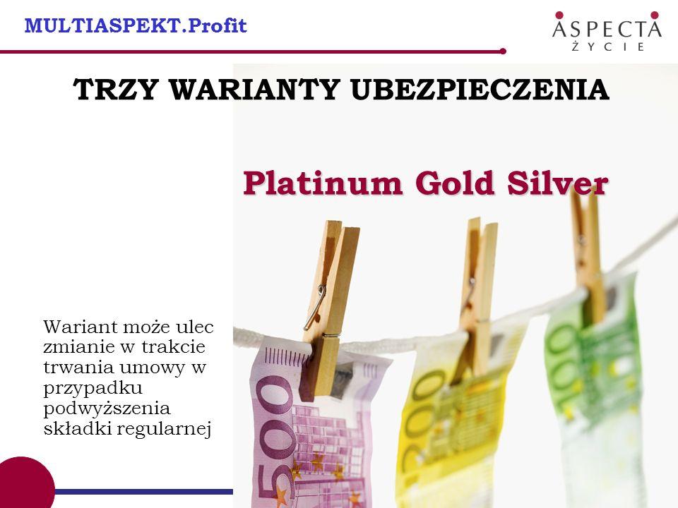 55 5 MULTIASPEKT.Profit Wariant może ulec zmianie w trakcie trwania umowy w przypadku podwyższenia składki regularnej TRZY WARIANTY UBEZPIECZENIA Plat