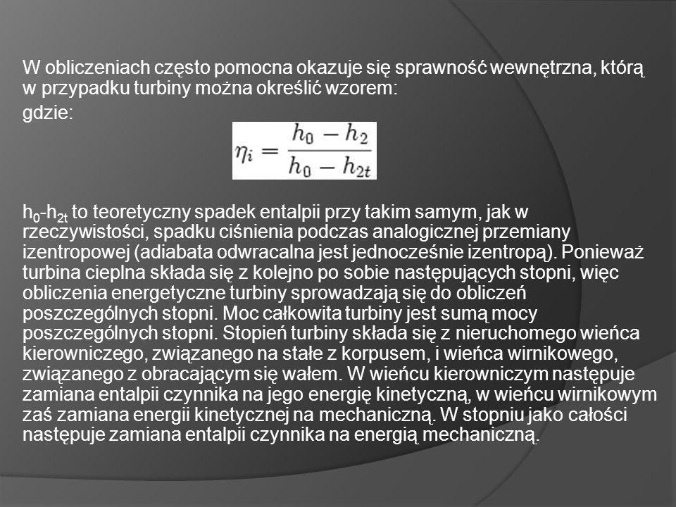 W obliczeniach często pomocna okazuje się sprawność wewnętrzna, którą w przypadku turbiny można określić wzorem: gdzie: h 0 -h 2t to teoretyczny spadek entalpii przy takim samym, jak w rzeczywistości, spadku ciśnienia podczas analogicznej przemiany izentropowej (adiabata odwracalna jest jednocześnie izentropą).