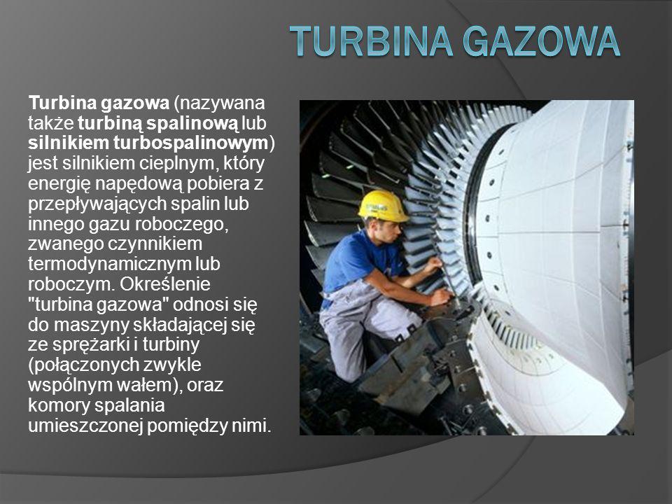 Turbina gazowa (nazywana także turbiną spalinową lub silnikiem turbospalinowym) jest silnikiem cieplnym, który energię napędową pobiera z przepływających spalin lub innego gazu roboczego, zwanego czynnikiem termodynamicznym lub roboczym.