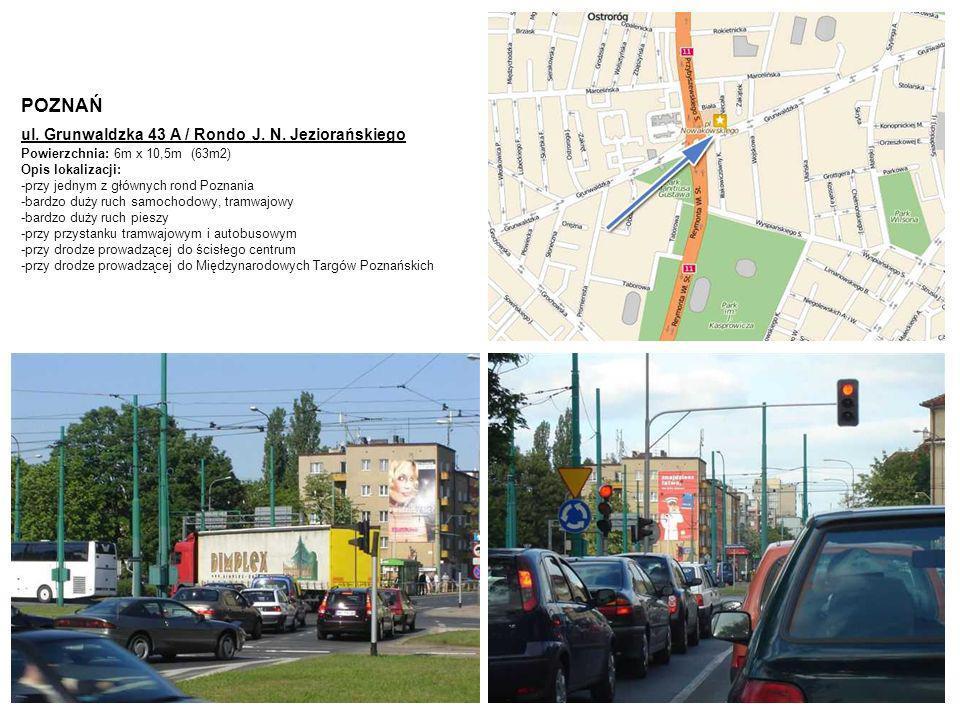 POZNAŃ ul. Grunwaldzka 43 A / Rondo J. N. Jeziorańskiego Powierzchnia: 6m x 10,5m (63m2) Opis lokalizacji: -przy jednym z głównych rond Poznania -bard