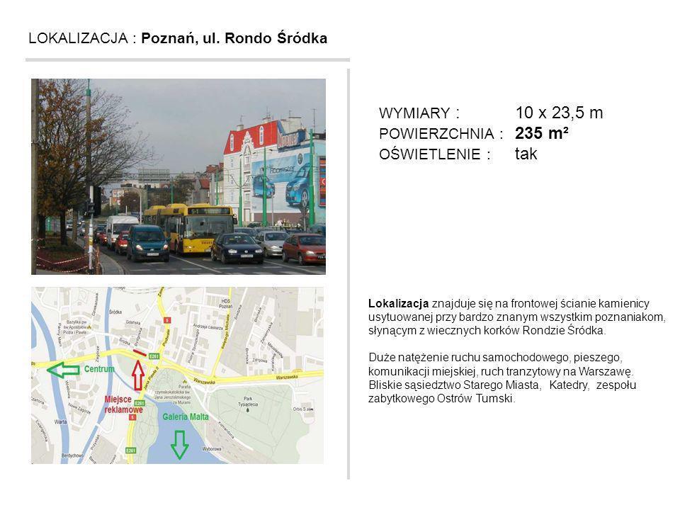 LOKALIZACJA : Poznań, ul. Rondo Śródka Lokalizacja znajduje się na frontowej ścianie kamienicy usytuowanej przy bardzo znanym wszystkim poznaniakom, s