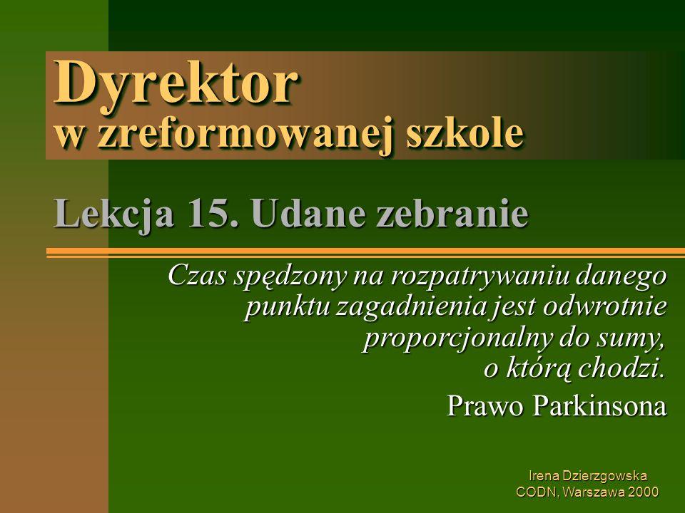 Irena Dzierzgowska CODN, Warszawa 2000 Dyrektor w zreformowanej szkole Lekcja 15.