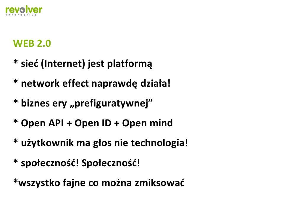 WEB 2.0 * sieć (Internet) jest platformą * network effect naprawdę działa.