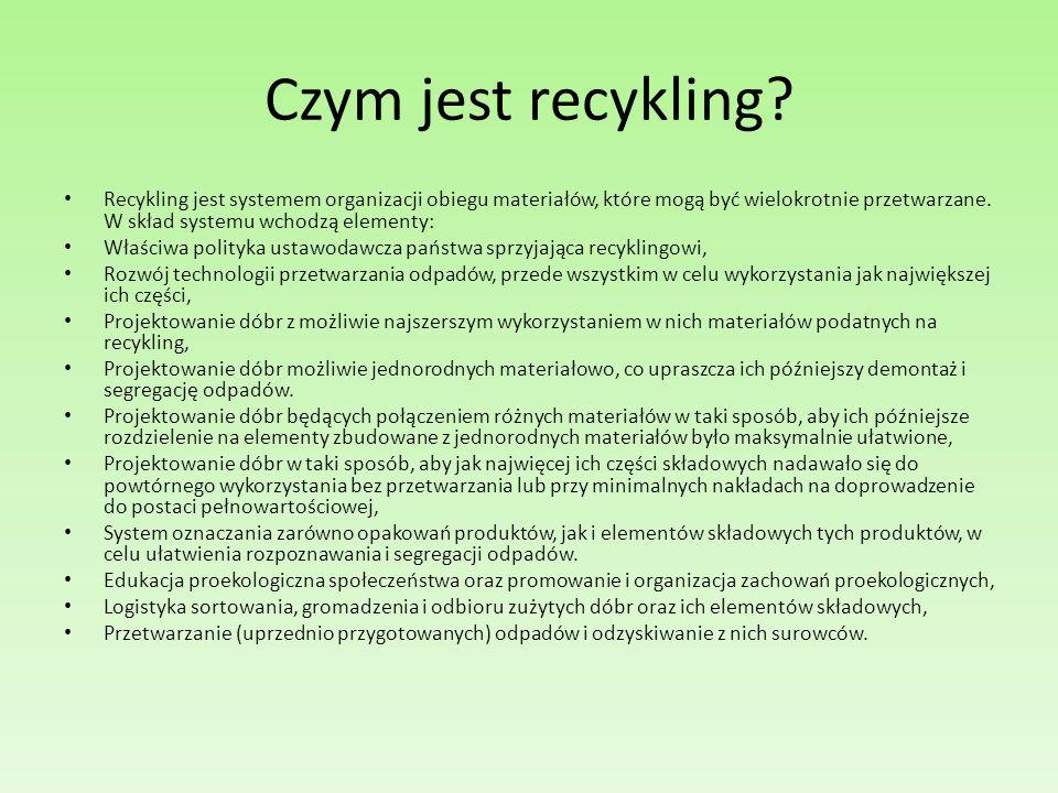 Czym jest recykling? Recykling jest systemem organizacji obiegu materiałów, które mogą być wielokrotnie przetwarzane. W skład systemu wchodzą elementy
