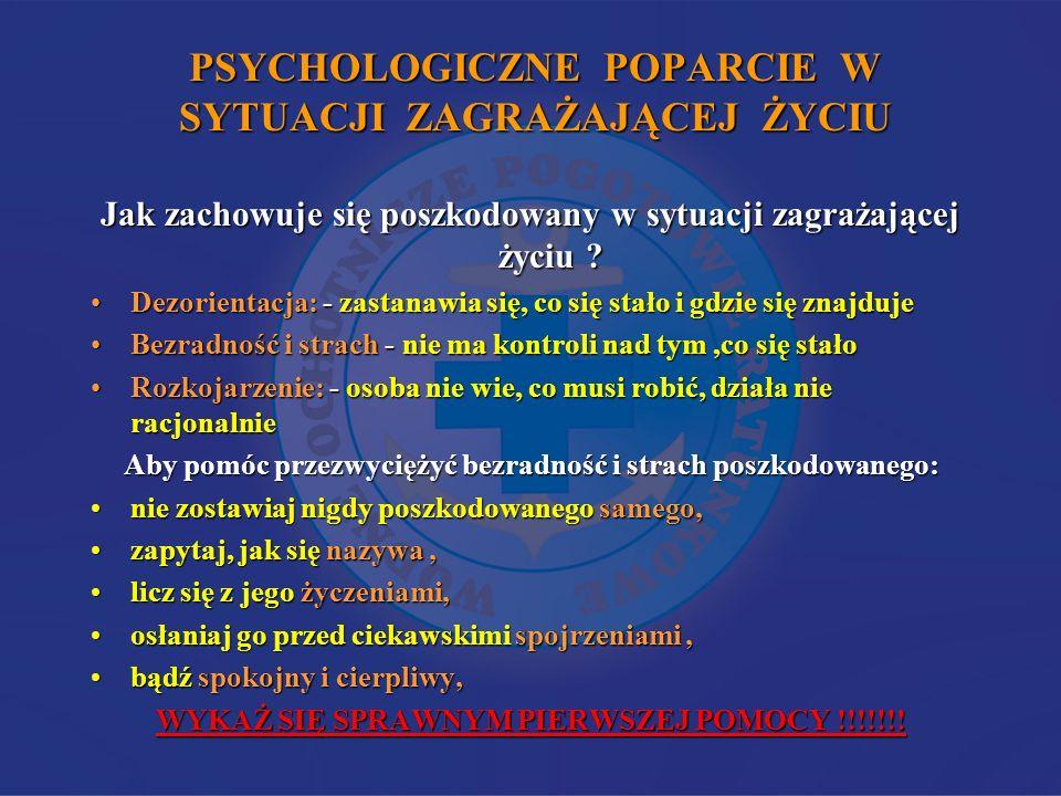 PSYCHOLOGICZNE POPARCIE W SYTUACJI ZAGRAŻAJĄCEJ ŻYCIU Jak zachowuje się poszkodowany w sytuacji zagrażającej życiu ? Dezorientacja: - zastanawia się,