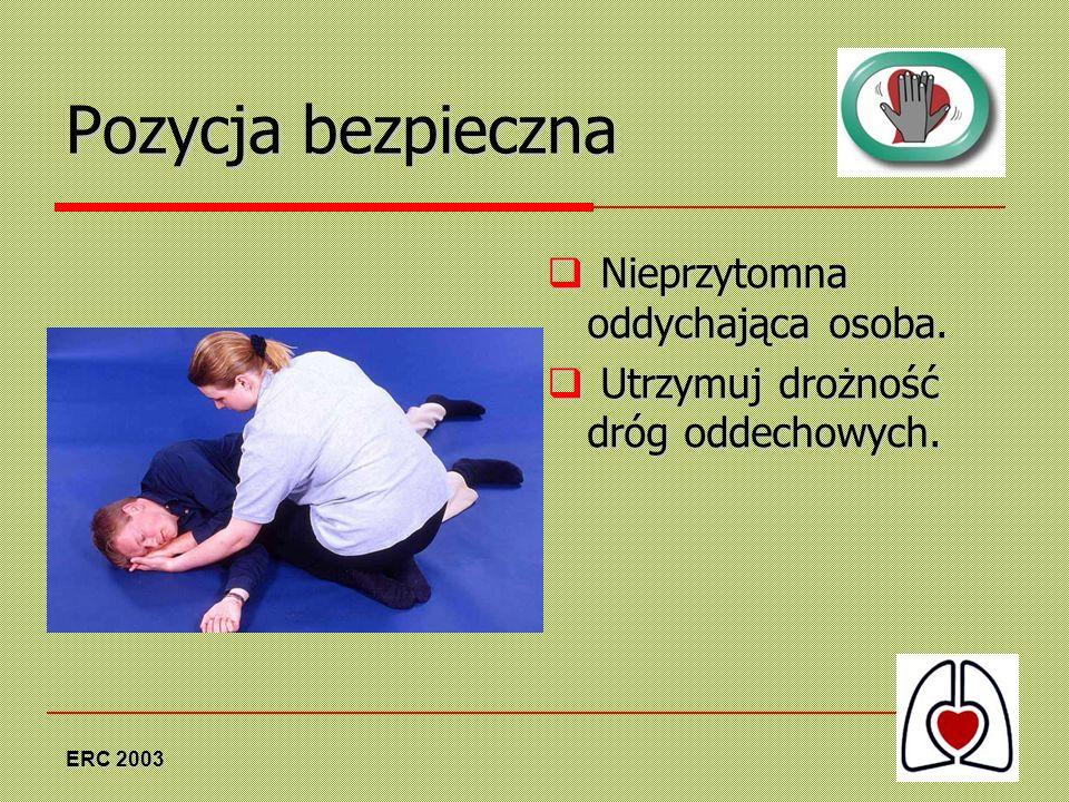 ERC 2003 Pozycja bezpieczna Nieprzytomna oddychająca osoba. Nieprzytomna oddychająca osoba. Utrzymuj drożność dróg oddechowych. Utrzymuj drożność dróg