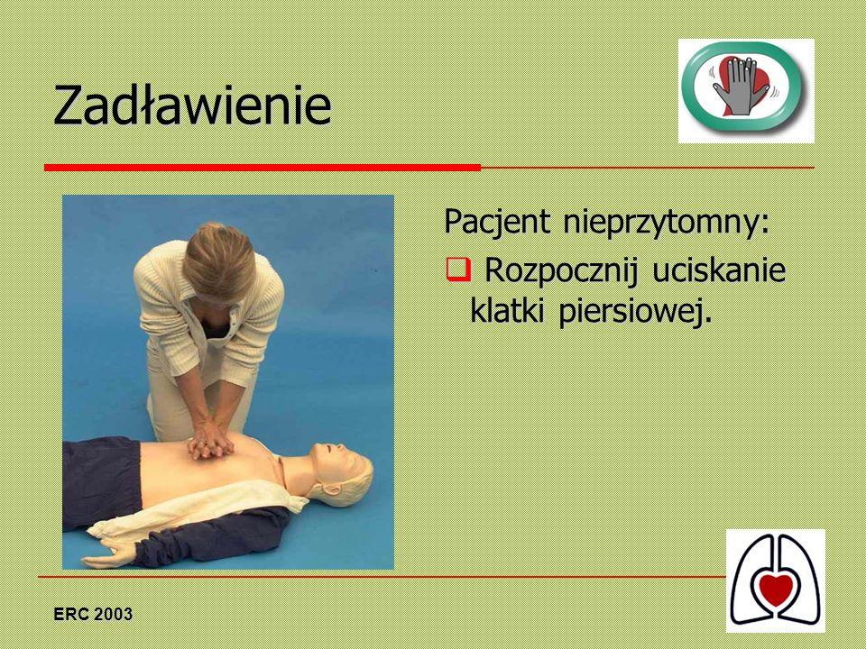 ERC 2003 Zadławienie Pacjent nieprzytomny: Rozpocznij uciskanie klatki piersiowej. Rozpocznij uciskanie klatki piersiowej.