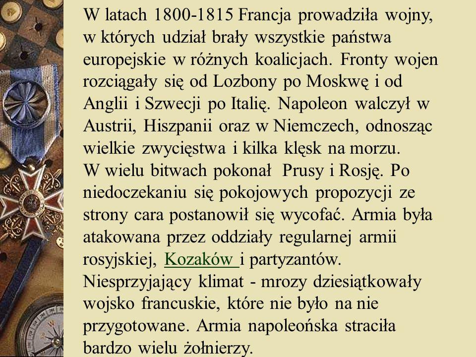 W latach 1800-1815 Francja prowadziła wojny, w których udział brały wszystkie państwa europejskie w różnych koalicjach. Fronty wojen rozciągały się od