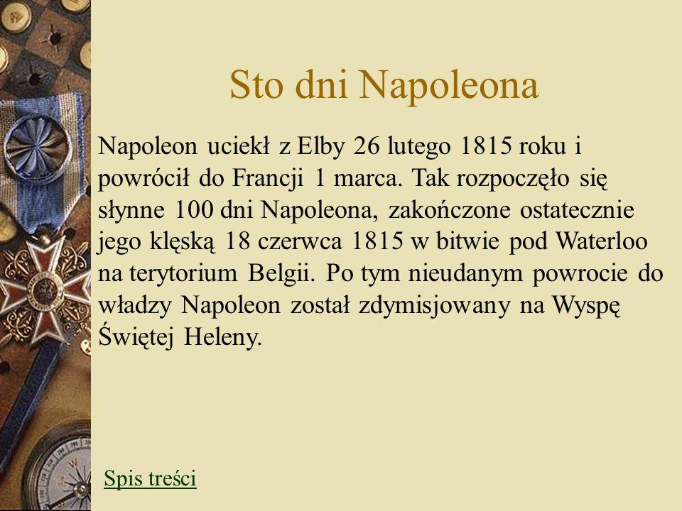 Sto dni Napoleona Napoleon uciekł z Elby 26 lutego 1815 roku i powrócił do Francji 1 marca. Tak rozpoczęło się słynne 100 dni Napoleona, zakończone os