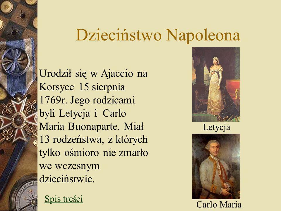 Dzieciństwo Napoleona Urodził się w Ajaccio na Korsyce 15 sierpnia 1769r. Jego rodzicami byli Letycja i Carlo Maria Buonaparte. Miał 13 rodzeństwa, z
