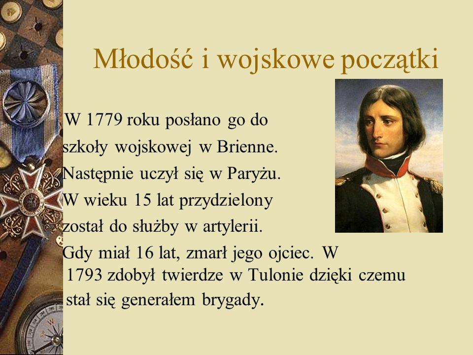 Młodość i wojskowe początki W 1779 roku posłano go do szkoły wojskowej w Brienne. Następnie uczył się w Paryżu. W wieku 15 lat przydzielony został do
