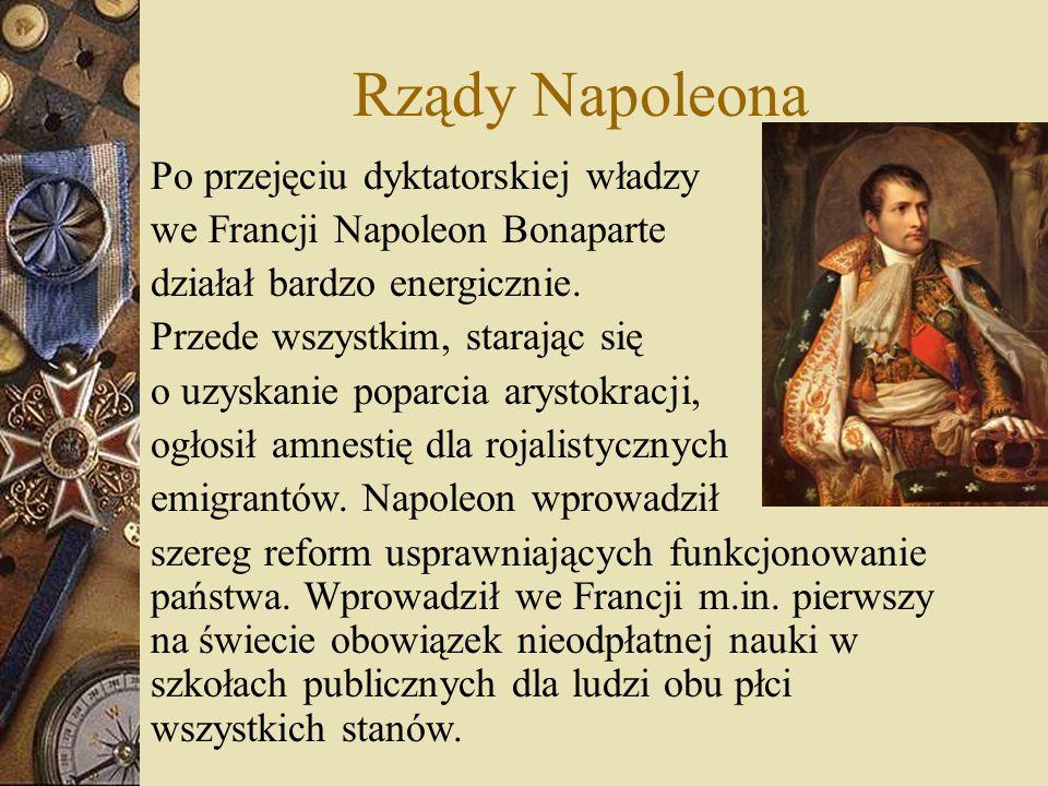 Rządy Napoleona Po przejęciu dyktatorskiej władzy we Francji Napoleon Bonaparte działał bardzo energicznie. Przede wszystkim, starając się o uzyskanie