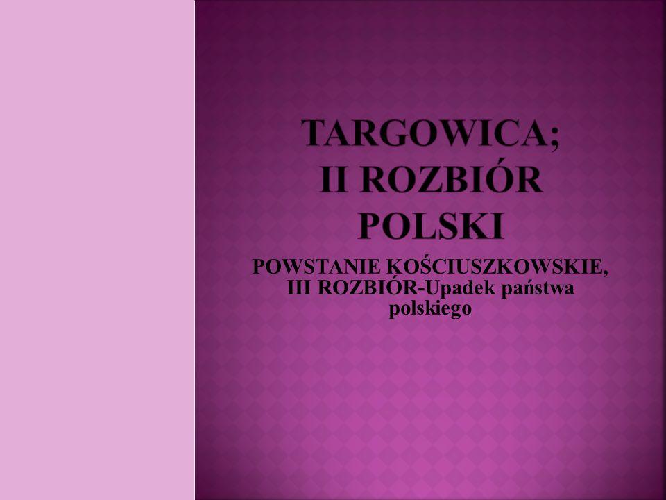 POWSTANIE KOŚCIUSZKOWSKIE, III ROZBIÓR-Upadek państwa polskiego