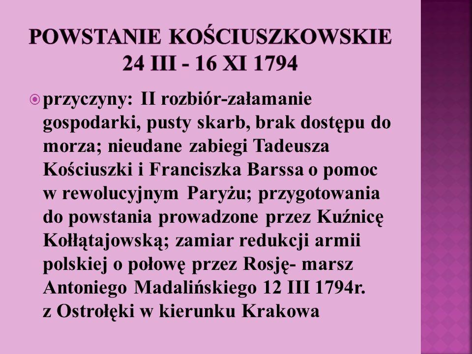 przyczyny: II rozbiór-załamanie gospodarki, pusty skarb, brak dostępu do morza; nieudane zabiegi Tadeusza Kościuszki i Franciszka Barssa o pomoc w rew