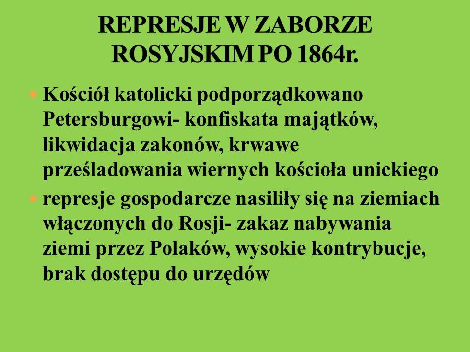 Kościół katolicki podporządkowano Petersburgowi- konfiskata majątków, likwidacja zakonów, krwawe prześladowania wiernych kościoła unickiego represje g