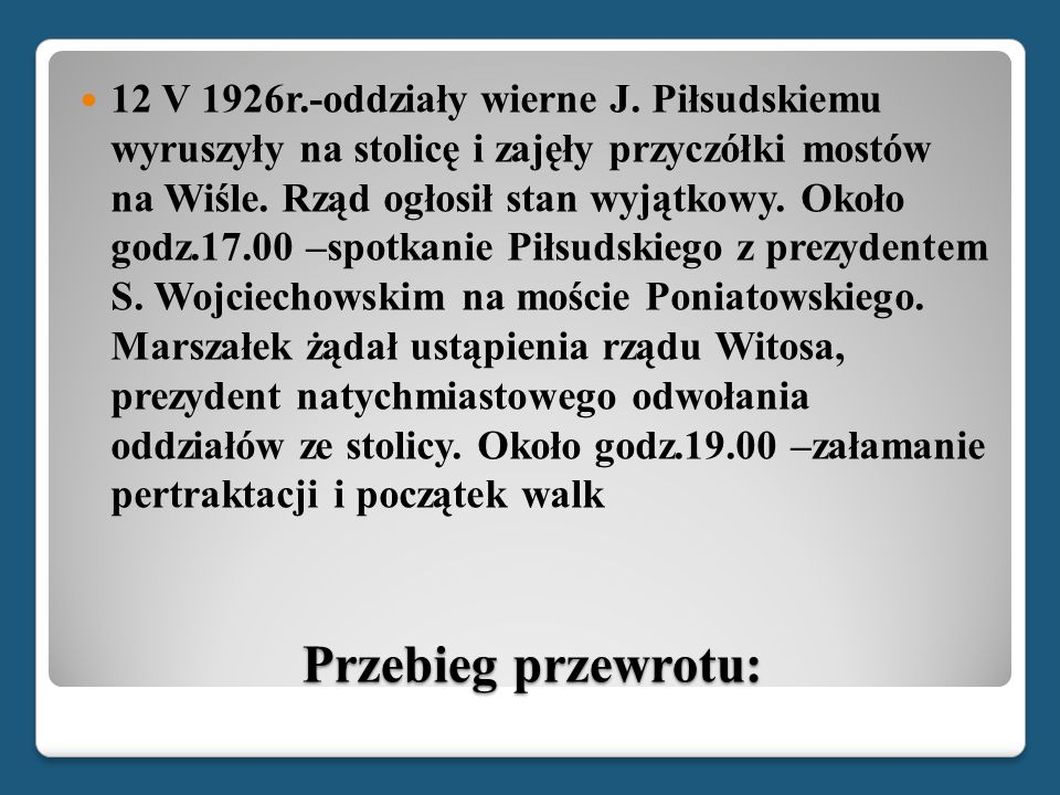Przebieg przewrotu: 13 V 1926r.- nieudana próba mediacji przez arcybiskupa Kakowskiego i marszałka Sejmu- M.