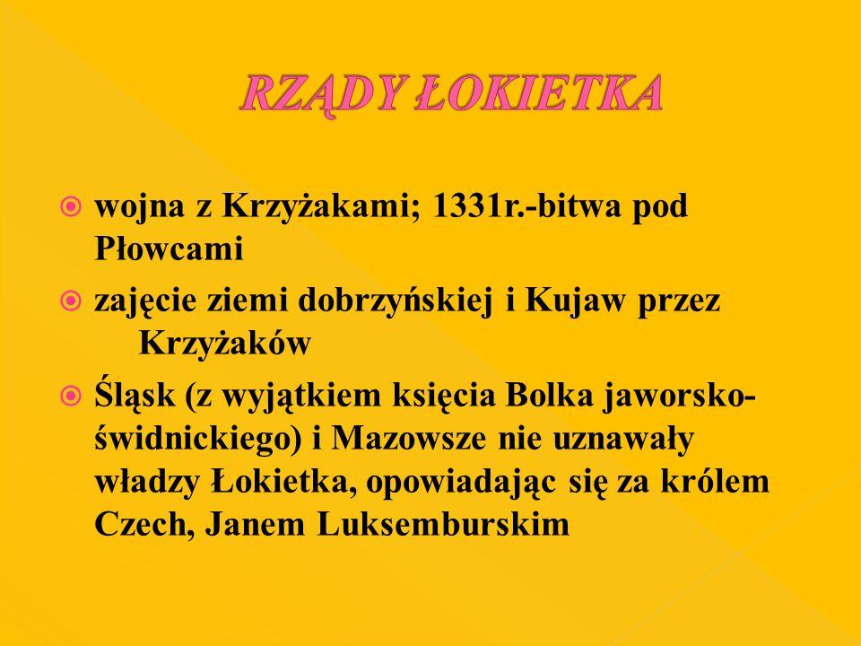 wojna z Krzyżakami; 1331r.-bitwa pod Płowcami zajęcie ziemi dobrzyńskiej i Kujaw przez Krzyżaków Śląsk (z wyjątkiem księcia Bolka jaworsko- świdnickie