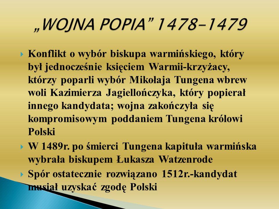 Konflikt o wybór biskupa warmińskiego, który był jednocześnie księciem Warmii-krzyżacy, którzy poparli wybór Mikołaja Tungena wbrew woli Kazimierza Jagiellończyka, który popierał innego kandydata; wojna zakończyła się kompromisowym poddaniem Tungena królowi Polski W 1489r.