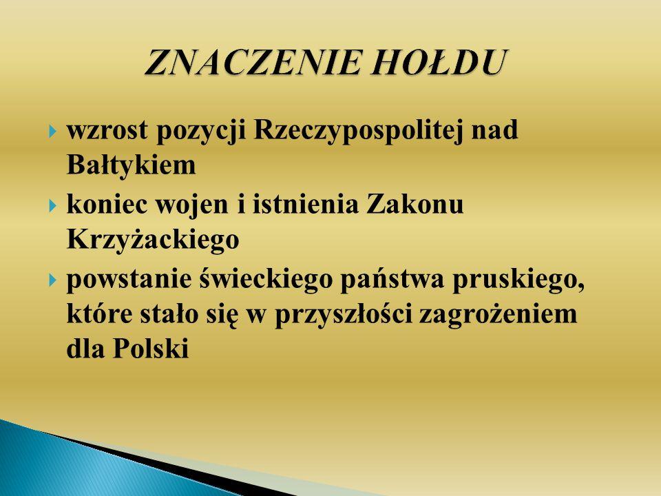 wzrost pozycji Rzeczypospolitej nad Bałtykiem koniec wojen i istnienia Zakonu Krzyżackiego powstanie świeckiego państwa pruskiego, które stało się w p