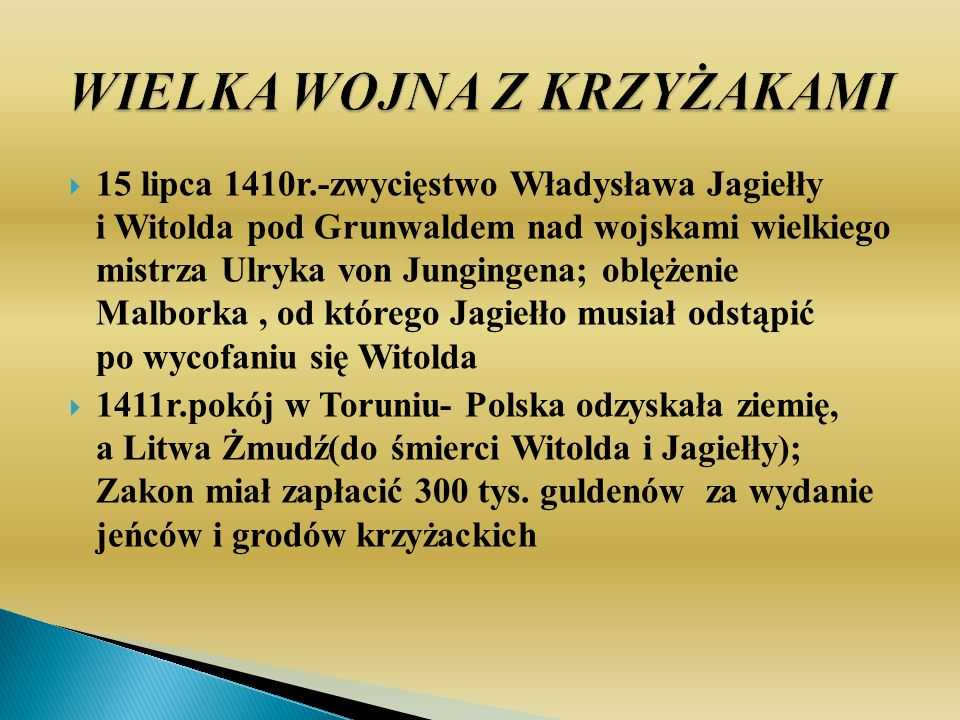 15 lipca 1410r.-zwycięstwo Władysława Jagiełły i Witolda pod Grunwaldem nad wojskami wielkiego mistrza Ulryka von Jungingena; oblężenie Malborka, od k