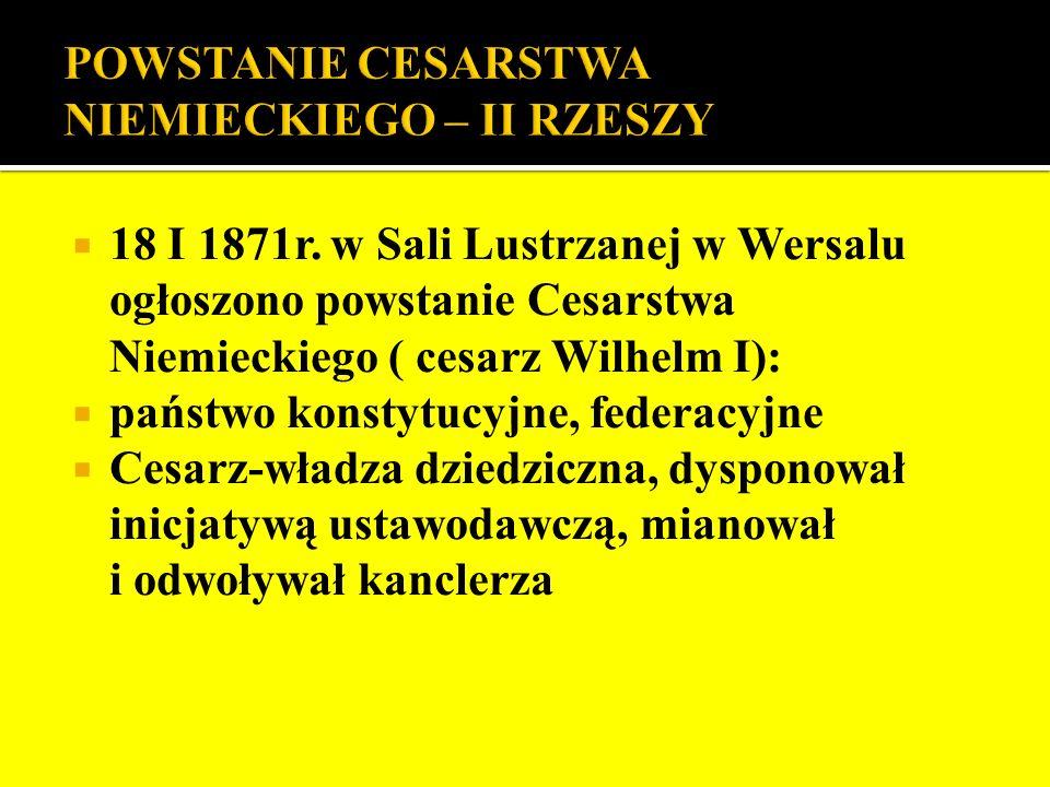 Rada Związkowa (Bundesrat)- 58 przedstawicieli poszczególnych państw; zatwierdzała decyzje Sejmu, miała inicjatywę ustawodawczą Sejm (Reichstag) wyłaniany w wyborach powszechnych, równych, bezpośrednich i tajnych; dysponował inicjatywą ustawodawczą, brak wpływu na władzę wykonawczą Kanclerz-władza wykonawcza