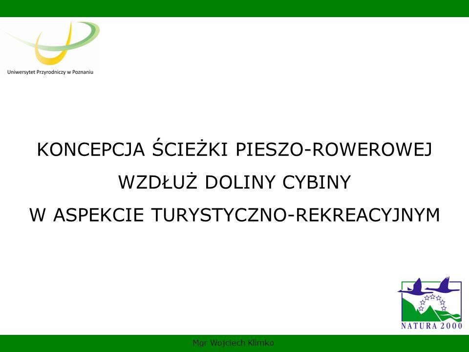 KONCEPCJA ŚCIEŻKI PIESZO-ROWEROWEJ WZDŁUŻ DOLINY CYBINY W ASPEKCIE TURYSTYCZNO-REKREACYJNYM Mgr Wojciech Klimko