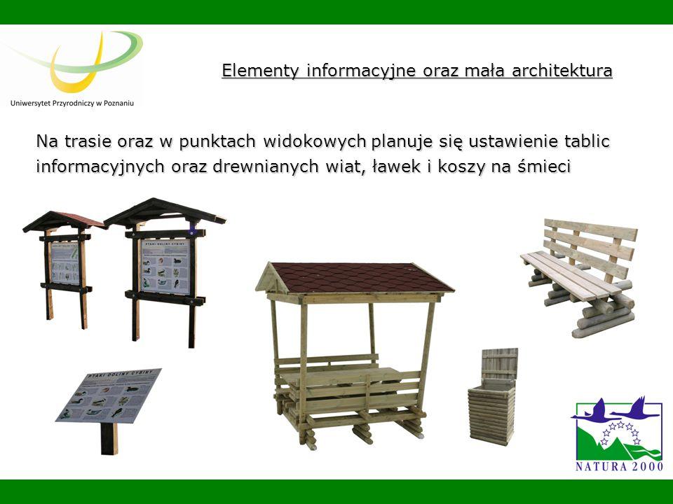 Na trasie oraz w punktach widokowych planuje się ustawienie tablic informacyjnych oraz drewnianych wiat, ławek i koszy na śmieci Elementy informacyjne oraz mała architektura