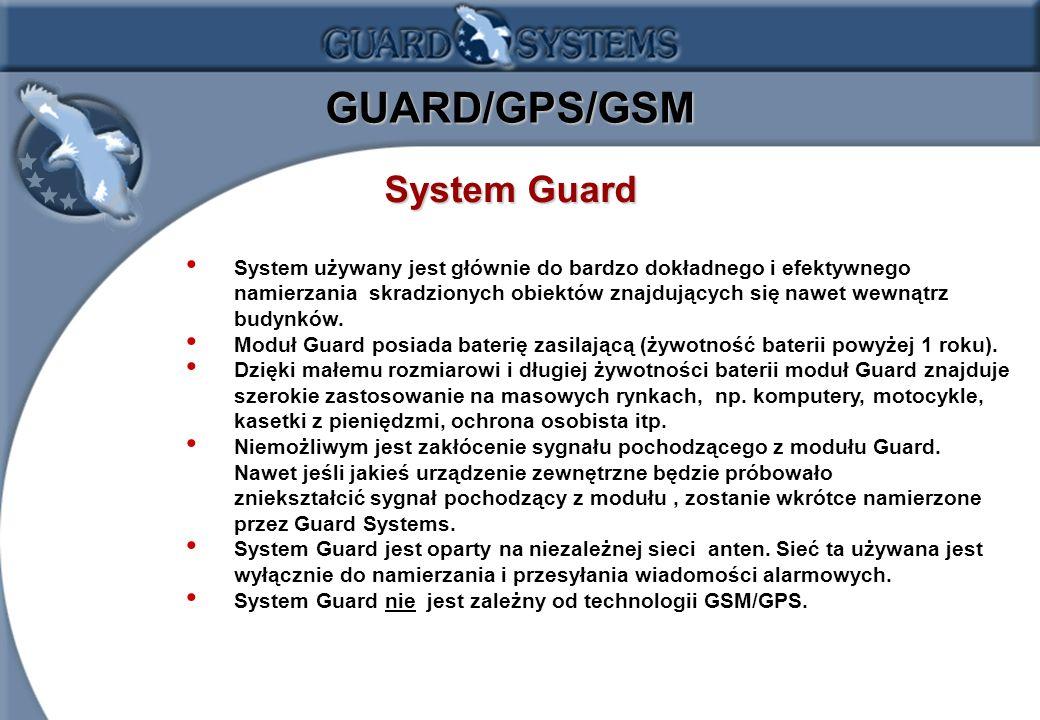 1.13 GUARD/GPS/GSM System Guard System używany jest głównie do bardzo dokładnego i efektywnego namierzania skradzionych obiektów znajdujących się nawet wewnątrz budynków.