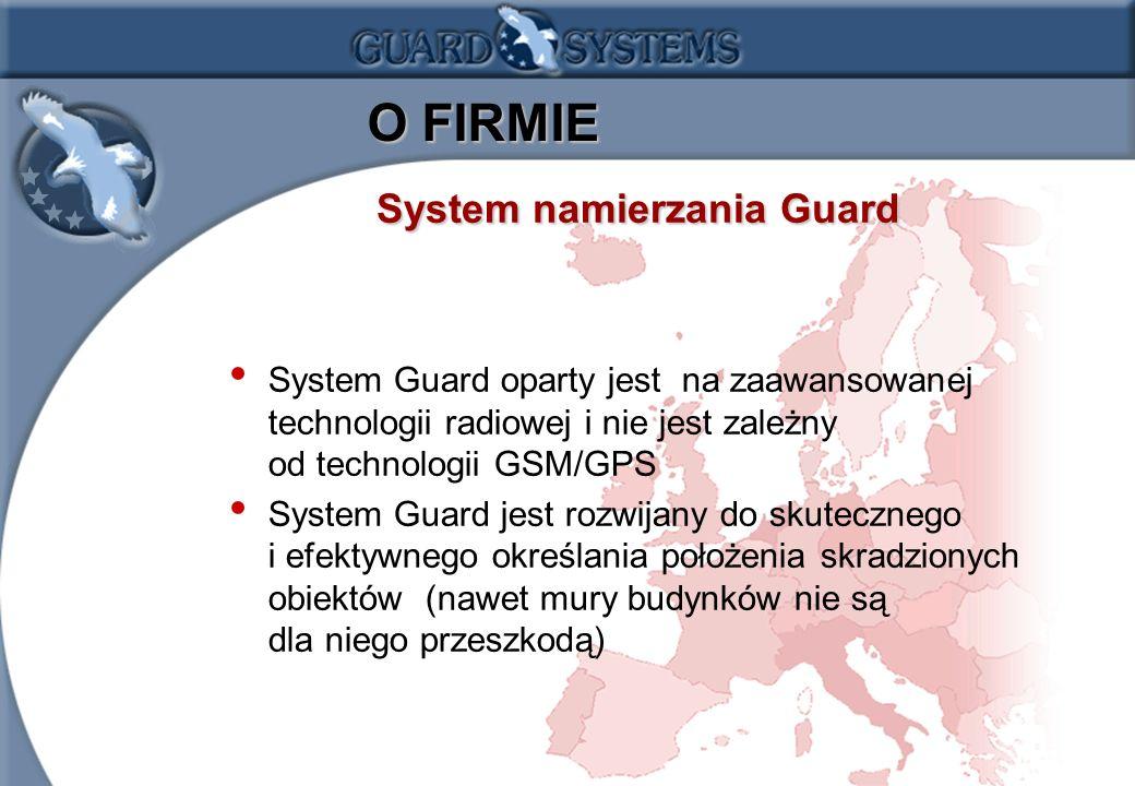1.3 O FIRMIE O FIRMIE System Guard oparty jest na zaawansowanej technologii radiowej i nie jest zależny od technologii GSM/GPS System Guard jest rozwijany do skutecznego i efektywnego określania położenia skradzionych obiektów (nawet mury budynków nie są dla niego przeszkodą) System namierzania Guard