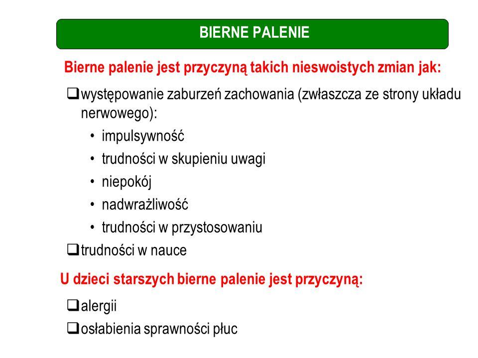 BIERNE PALENIE Bierne palenie jest przyczyną takich nieswoistych zmian jak: występowanie zaburzeń zachowania (zwłaszcza ze strony układu nerwowego): i