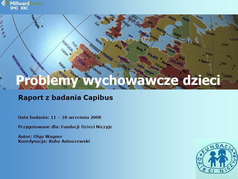 Problemy wychowawcze dzieci Raport z badania Capibus Data badania: 11 – 18 września 2008 Przygotowane dla: Fundacji Dzieci Niczyje Autor: Olga Wagner