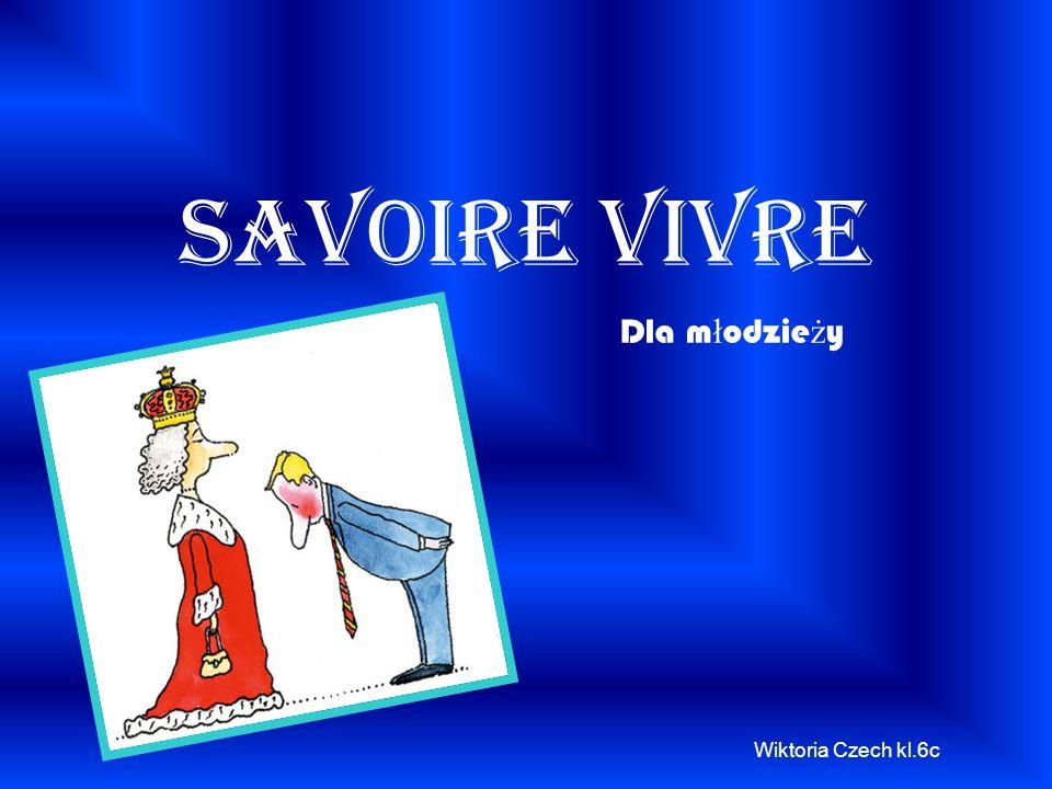 Savoire Vivre Wiktoria Czech kl.6c Dla m ł odzie ż y